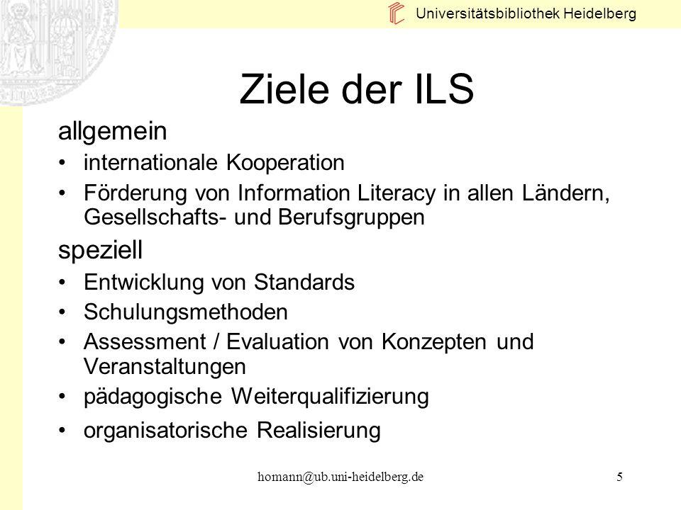 Universitätsbibliothek Heidelberg homann@ub.uni-heidelberg.de5 Ziele der ILS allgemein internationale Kooperation Förderung von Information Literacy i