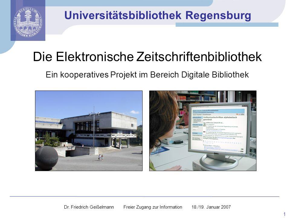 Universitätsbibliothek Regensburg 1 Die Elektronische Zeitschriftenbibliothek Ein kooperatives Projekt im Bereich Digitale Bibliothek Dr. Friedrich Ge