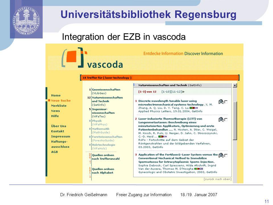 Universitätsbibliothek Regensburg 11 Integration der EZB in vascoda Dr. Friedrich Geißelmann Freier Zugang zur Information 18./19. Januar 2007