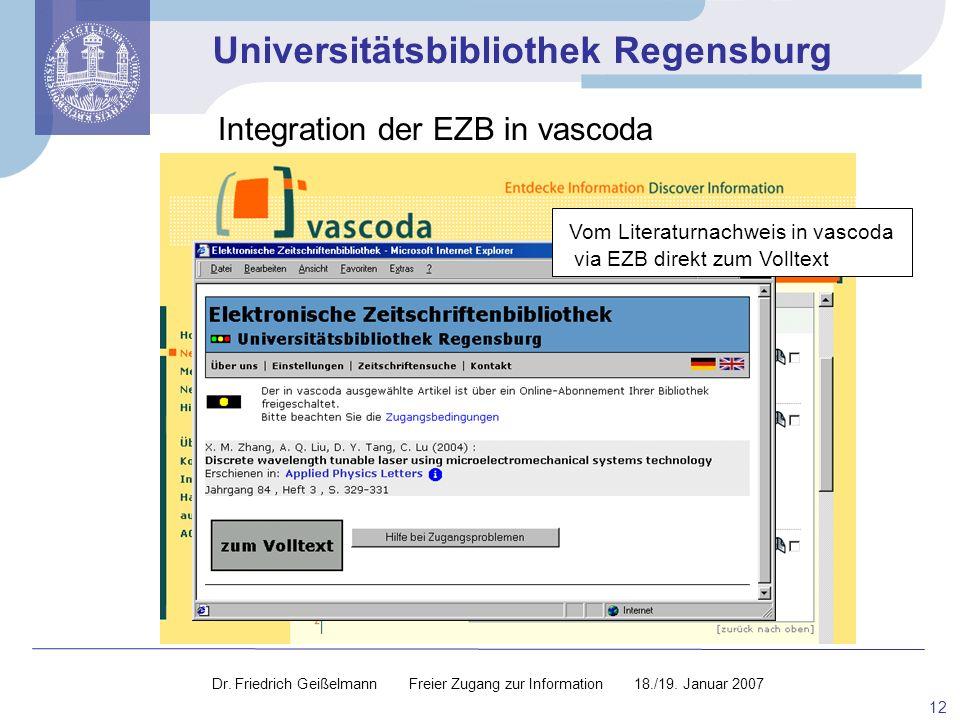Universitätsbibliothek Regensburg 12 Integration der EZB in vascoda Vom Literaturnachweis in vascoda via EZB direkt zum Volltext Dr. Friedrich Geißelm
