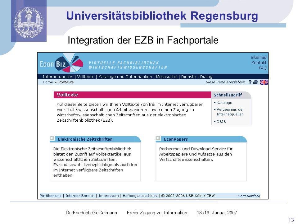 Universitätsbibliothek Regensburg 13 Integration der EZB in Fachportale Dr. Friedrich Geißelmann Freier Zugang zur Information 18./19. Januar 2007