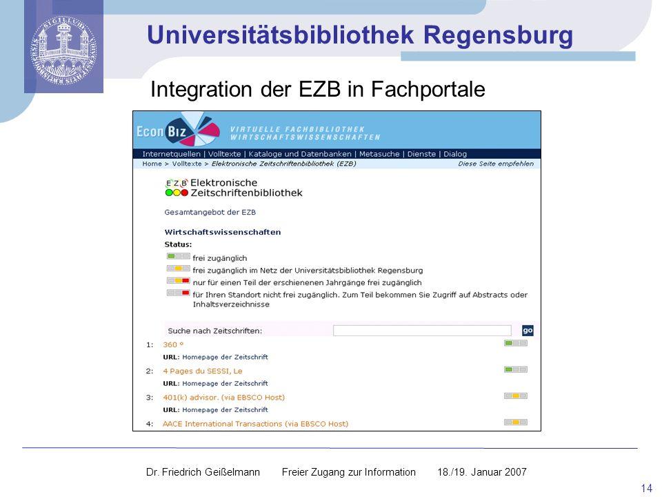 Universitätsbibliothek Regensburg 14 Integration der EZB in Fachportale Dr. Friedrich Geißelmann Freier Zugang zur Information 18./19. Januar 2007