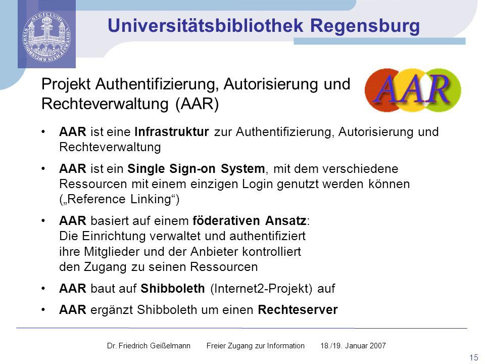 Universitätsbibliothek Regensburg 15 AAR ist eine Infrastruktur zur Authentifizierung, Autorisierung und Rechteverwaltung AAR ist ein Single Sign-on S