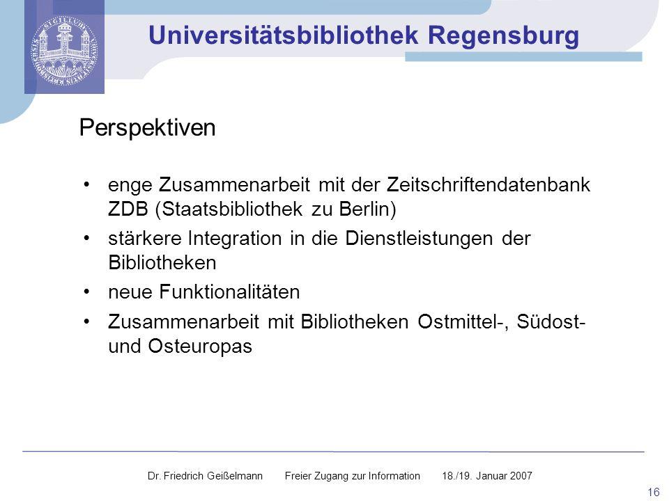 Universitätsbibliothek Regensburg 16 enge Zusammenarbeit mit der Zeitschriftendatenbank ZDB (Staatsbibliothek zu Berlin) stärkere Integration in die D
