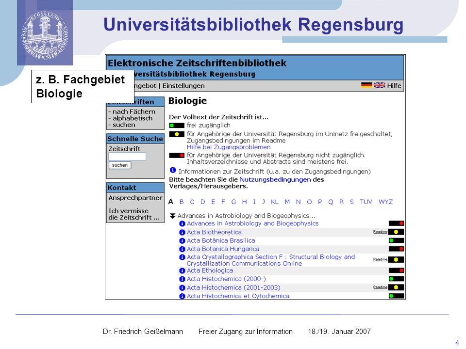 Universitätsbibliothek Regensburg 4 z. B. Fachgebiet Biologie Dr. Friedrich Geißelmann Freier Zugang zur Information 18./19. Januar 2007