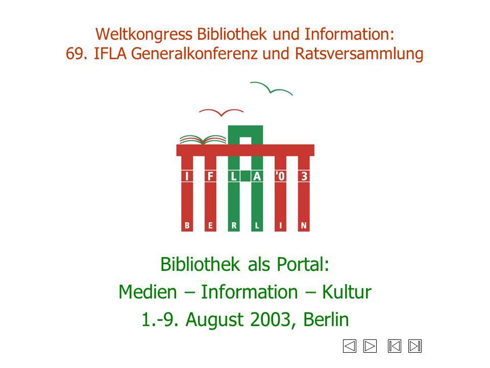 Weltkongress Bibliothek und Information: 69. IFLA Generalkonferenz und Ratsversammlung Bibliothek als Portal: Medien – Information – Kultur 1.-9. Augu