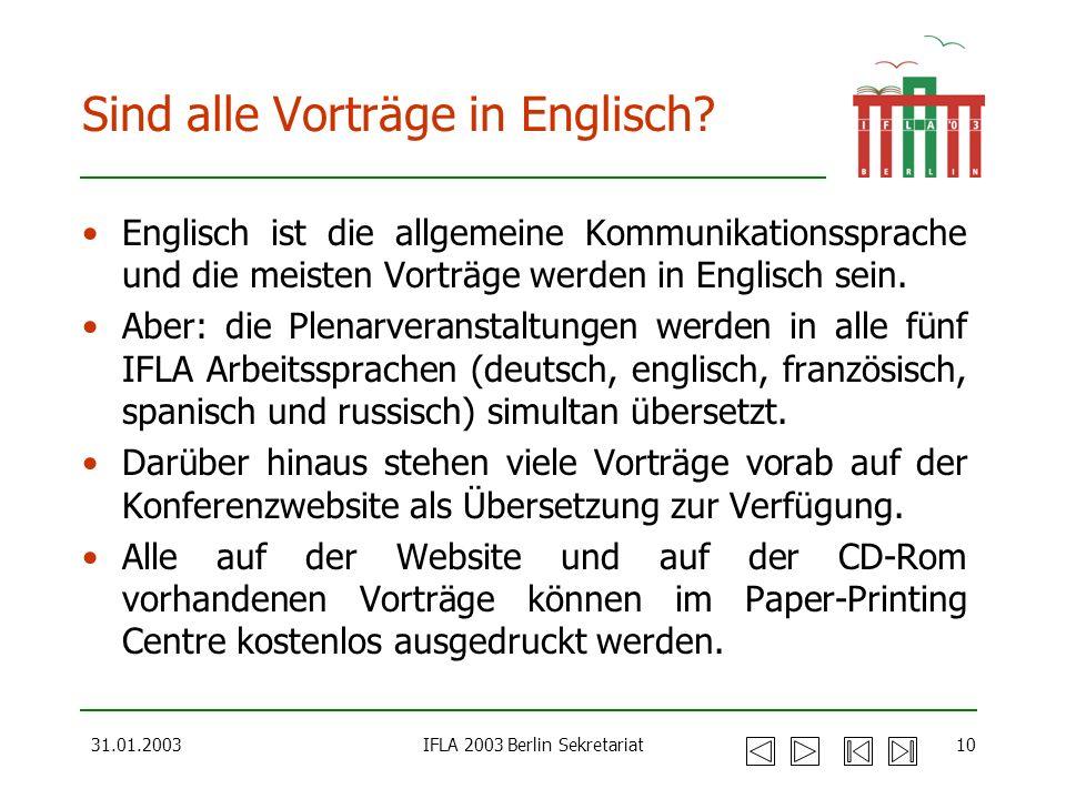 31.01.2003IFLA 2003 Berlin Sekretariat10 Sind alle Vorträge in Englisch? Englisch ist die allgemeine Kommunikationssprache und die meisten Vorträge we