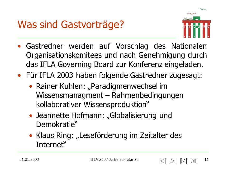 31.01.2003IFLA 2003 Berlin Sekretariat11 Was sind Gastvorträge? Gastredner werden auf Vorschlag des Nationalen Organisationskomitees und nach Genehmig