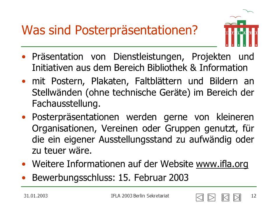 31.01.2003IFLA 2003 Berlin Sekretariat12 Was sind Posterpräsentationen? Präsentation von Dienstleistungen, Projekten und Initiativen aus dem Bereich B