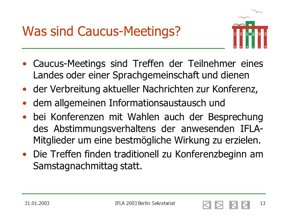 31.01.2003IFLA 2003 Berlin Sekretariat13 Was sind Caucus-Meetings.