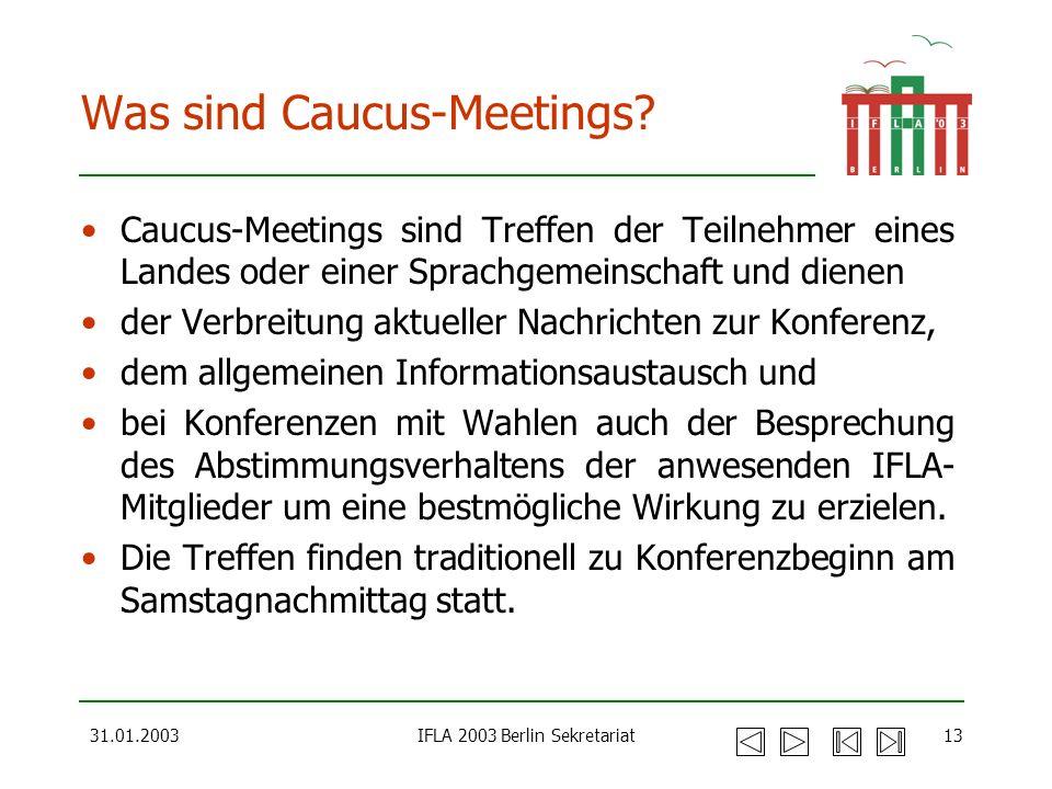 31.01.2003IFLA 2003 Berlin Sekretariat13 Was sind Caucus-Meetings? Caucus-Meetings sind Treffen der Teilnehmer eines Landes oder einer Sprachgemeinsch