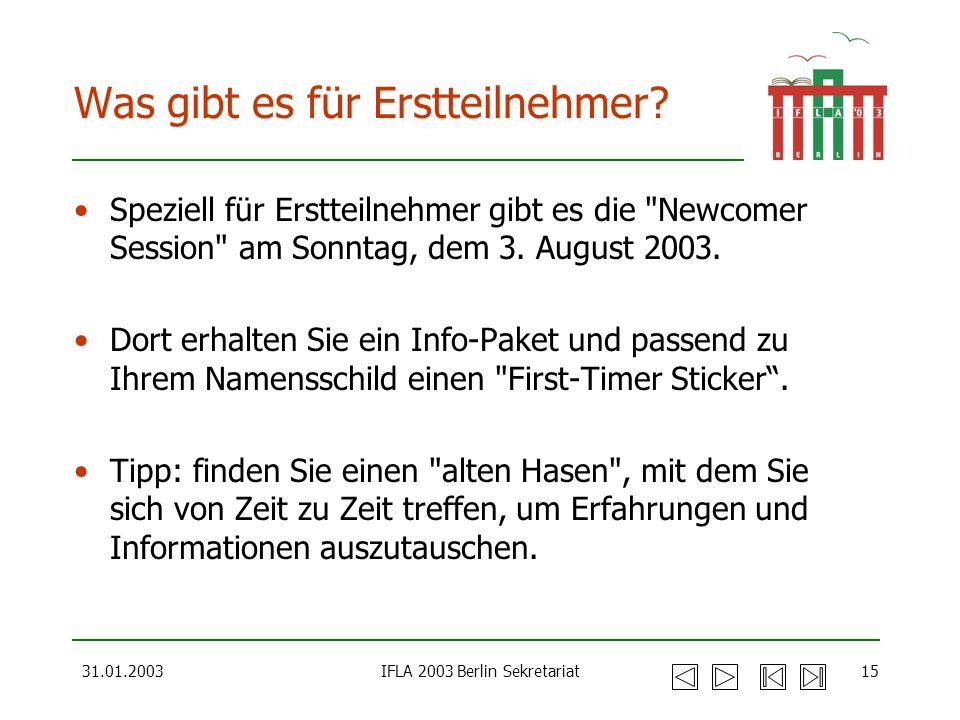 31.01.2003IFLA 2003 Berlin Sekretariat15 Was gibt es für Erstteilnehmer? Speziell für Erstteilnehmer gibt es die