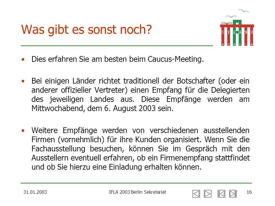 31.01.2003IFLA 2003 Berlin Sekretariat16 Was gibt es sonst noch? Dies erfahren Sie am besten beim Caucus-Meeting. Bei einigen Länder richtet tradition