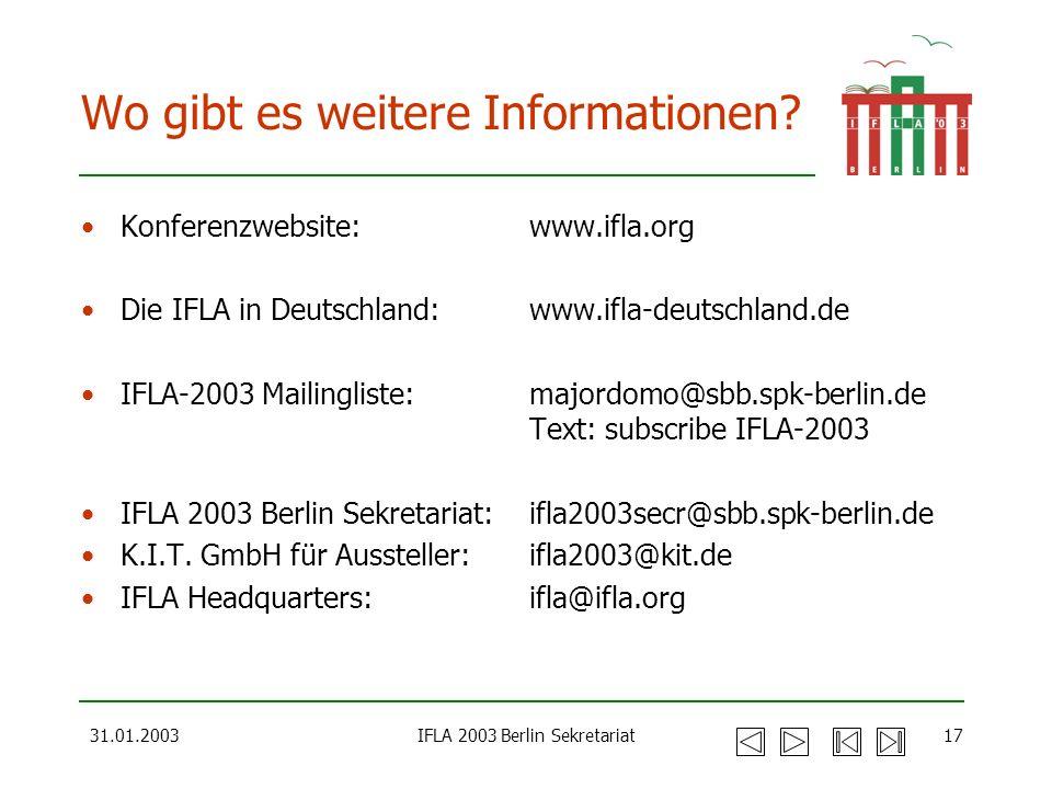 31.01.2003IFLA 2003 Berlin Sekretariat17 Wo gibt es weitere Informationen? Konferenzwebsite: www.ifla.org Die IFLA in Deutschland: www.ifla-deutschlan