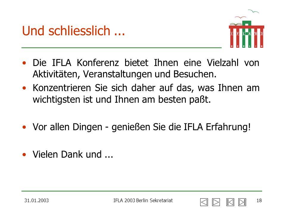 31.01.2003IFLA 2003 Berlin Sekretariat18 Und schliesslich... Die IFLA Konferenz bietet Ihnen eine Vielzahl von Aktivitäten, Veranstaltungen und Besuch