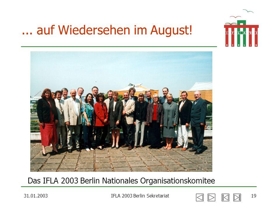 31.01.2003IFLA 2003 Berlin Sekretariat19... auf Wiedersehen im August! Das IFLA 2003 Berlin Nationales Organisationskomitee