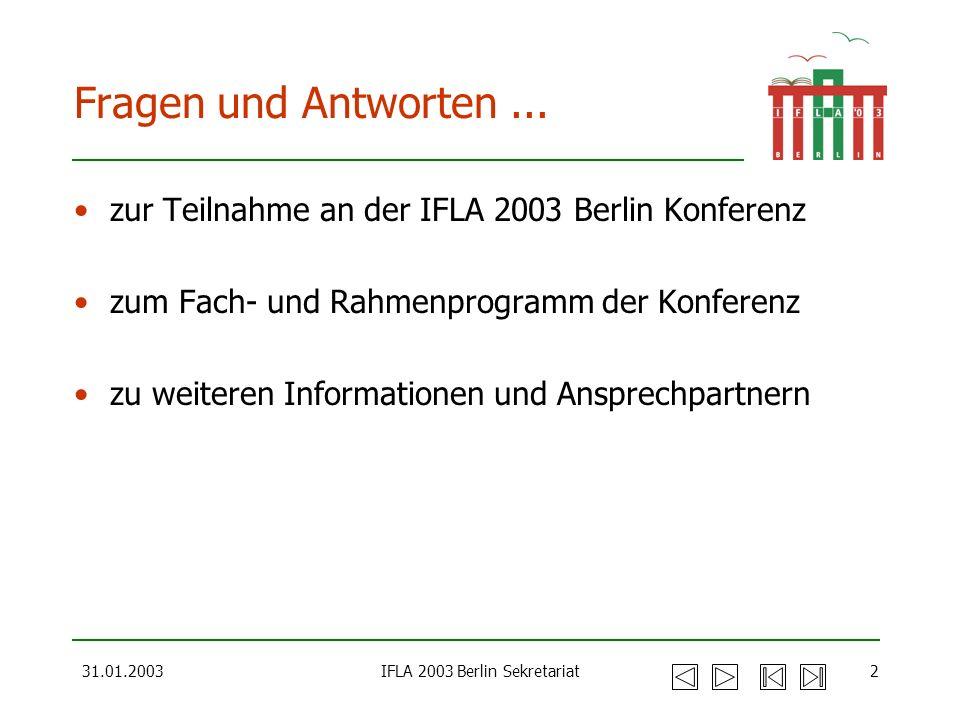 31.01.2003IFLA 2003 Berlin Sekretariat2 Fragen und Antworten... zur Teilnahme an der IFLA 2003 Berlin Konferenz zum Fach- und Rahmenprogramm der Konfe