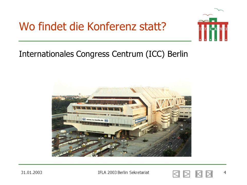 31.01.2003IFLA 2003 Berlin Sekretariat4 Wo findet die Konferenz statt? Internationales Congress Centrum (ICC) Berlin