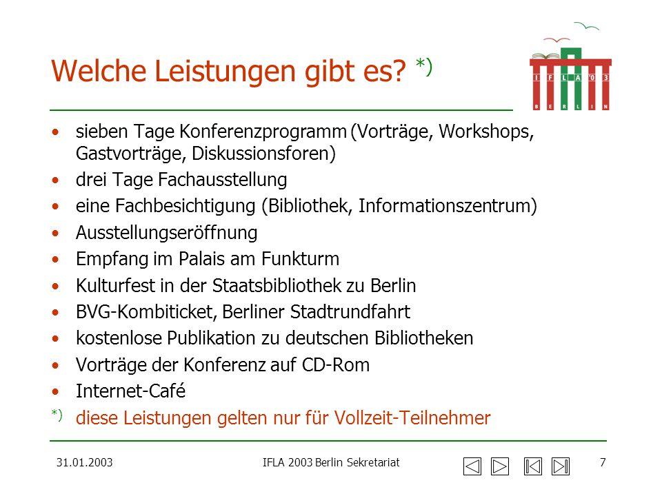 31.01.2003IFLA 2003 Berlin Sekretariat7 Welche Leistungen gibt es? *) sieben Tage Konferenzprogramm (Vorträge, Workshops, Gastvorträge, Diskussionsfor