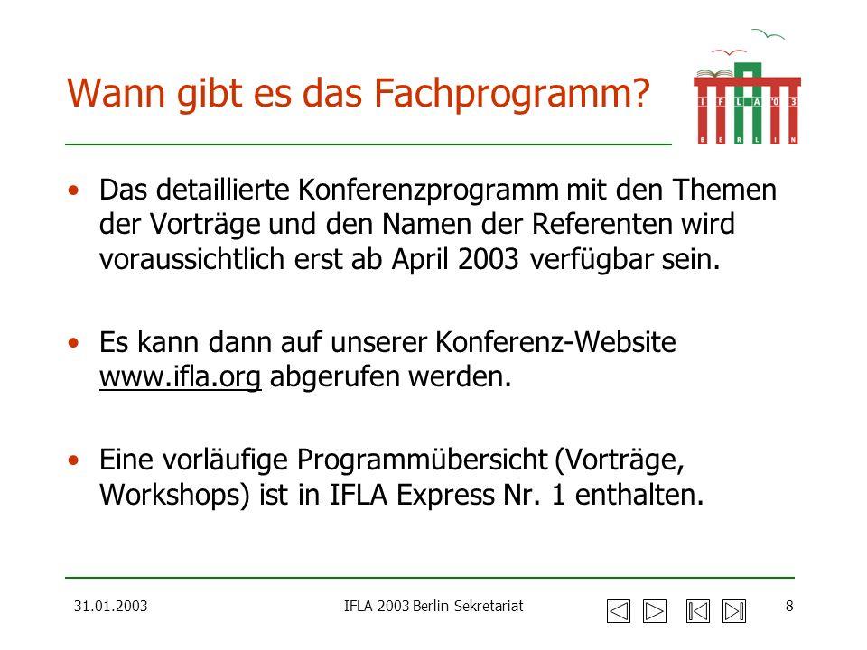 31.01.2003IFLA 2003 Berlin Sekretariat8 Wann gibt es das Fachprogramm? Das detaillierte Konferenzprogramm mit den Themen der Vorträge und den Namen de
