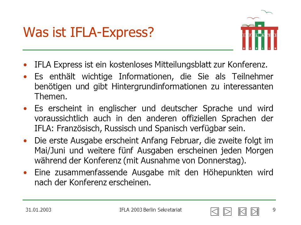 31.01.2003IFLA 2003 Berlin Sekretariat9 Was ist IFLA-Express? IFLA Express ist ein kostenloses Mitteilungsblatt zur Konferenz. Es enthält wichtige Inf