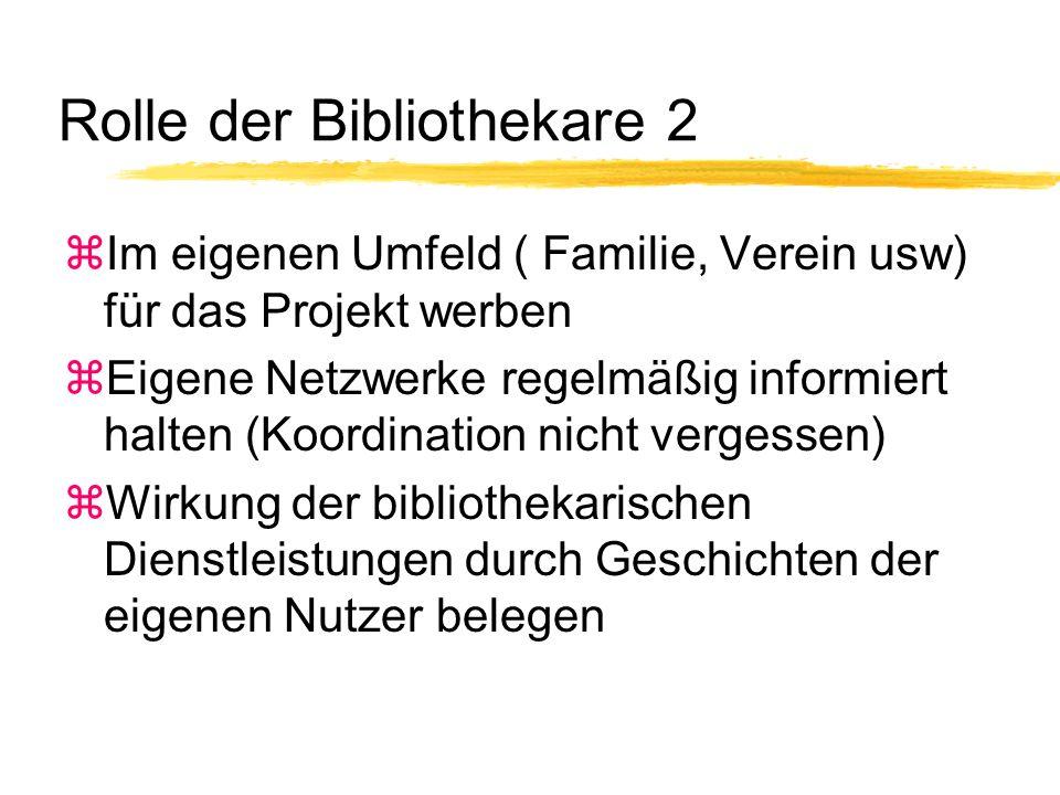 Rolle der Bibliothekare 2 zIm eigenen Umfeld ( Familie, Verein usw) für das Projekt werben zEigene Netzwerke regelmäßig informiert halten (Koordination nicht vergessen) zWirkung der bibliothekarischen Dienstleistungen durch Geschichten der eigenen Nutzer belegen