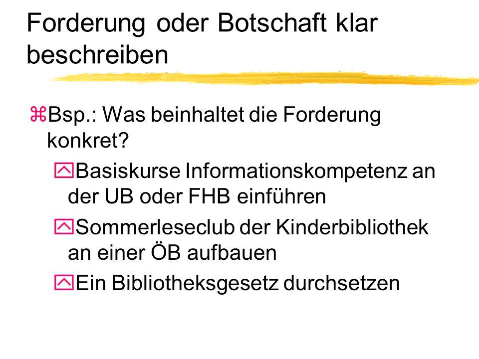 Forderung oder Botschaft klar beschreiben zBsp.: Was beinhaltet die Forderung konkret.