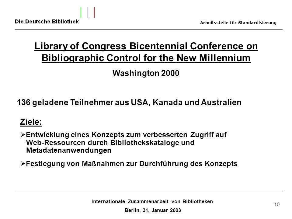 Internationale Zusammenarbeit von Bibliotheken Berlin, 31. Januar 2003 10 Library of Congress Bicentennial Conference on Bibliographic Control for the