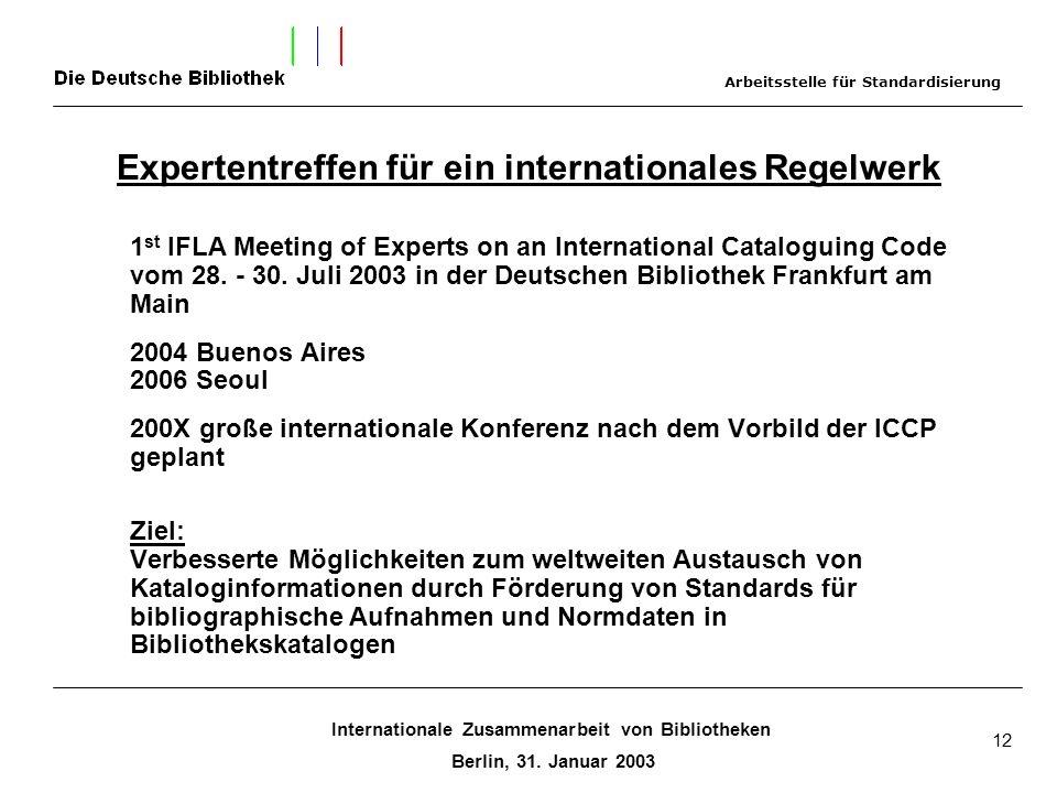 Internationale Zusammenarbeit von Bibliotheken Berlin, 31. Januar 2003 12 Expertentreffen für ein internationales Regelwerk 1 st IFLA Meeting of Exper