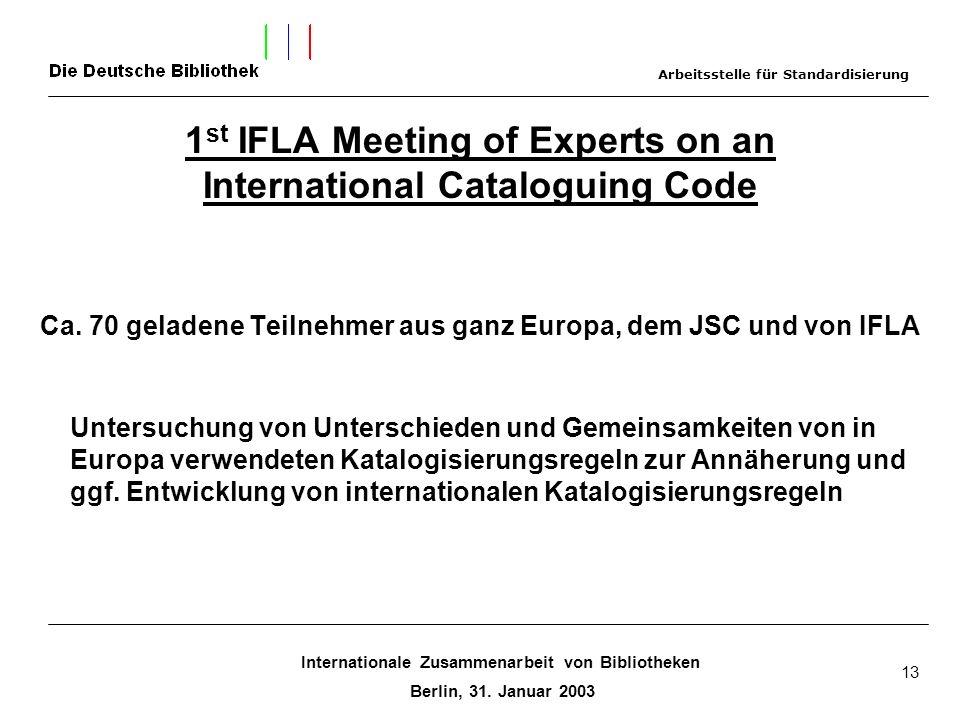 Internationale Zusammenarbeit von Bibliotheken Berlin, 31. Januar 2003 13 1 st IFLA Meeting of Experts on an International Cataloguing Code Ca. 70 gel
