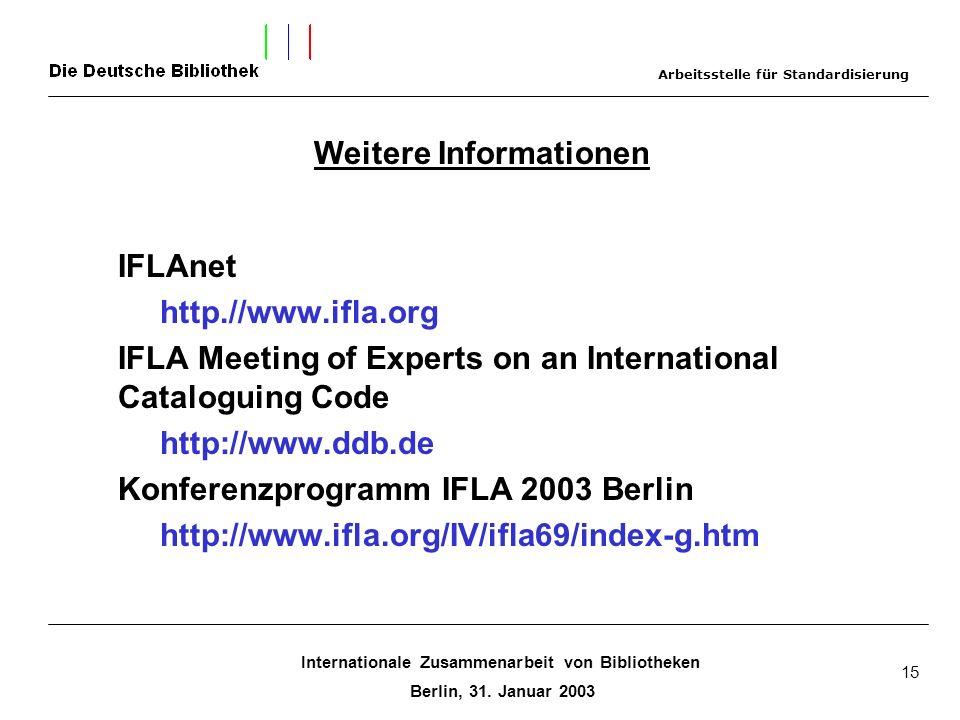 Internationale Zusammenarbeit von Bibliotheken Berlin, 31. Januar 2003 15 IFLAnet http.//www.ifla.org IFLA Meeting of Experts on an International Cata