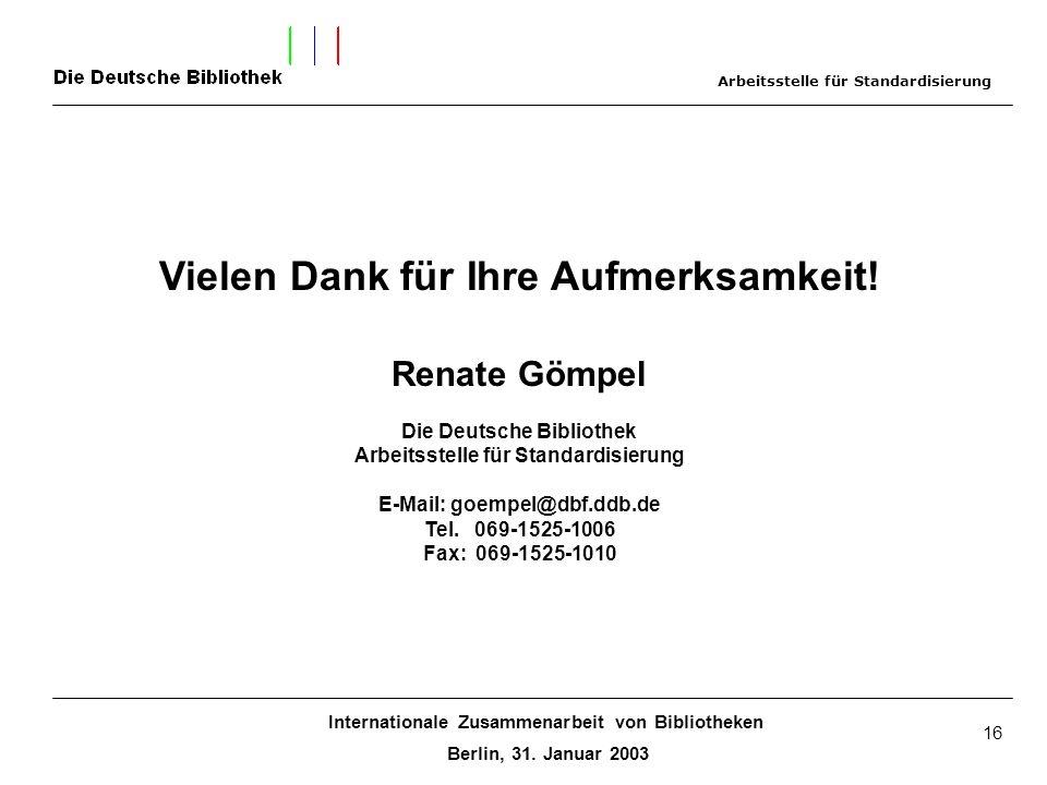 Internationale Zusammenarbeit von Bibliotheken Berlin, 31. Januar 2003 16 Vielen Dank für Ihre Aufmerksamkeit! Renate Gömpel Die Deutsche Bibliothek A