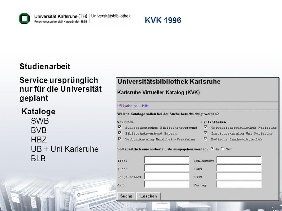 10 KVK 1996 Studienarbeit Service ursprünglich nur für die Universität geplant Kataloge SWB BVB HBZ UB + Uni Karlsruhe BLB