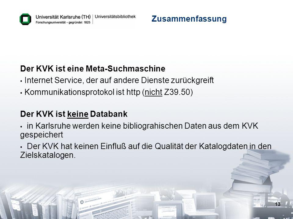 13 Zusammenfassung Der KVK ist eine Meta-Suchmaschine Internet Service, der auf andere Dienste zurückgreift Kommunikationsprotokol ist http (nicht Z39