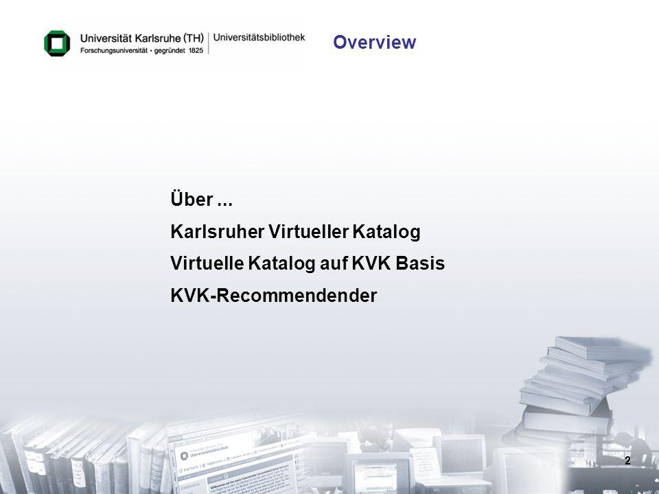 2 Über... Karlsruher Virtueller Katalog Virtuelle Katalog auf KVK Basis KVK-Recommendender Overview
