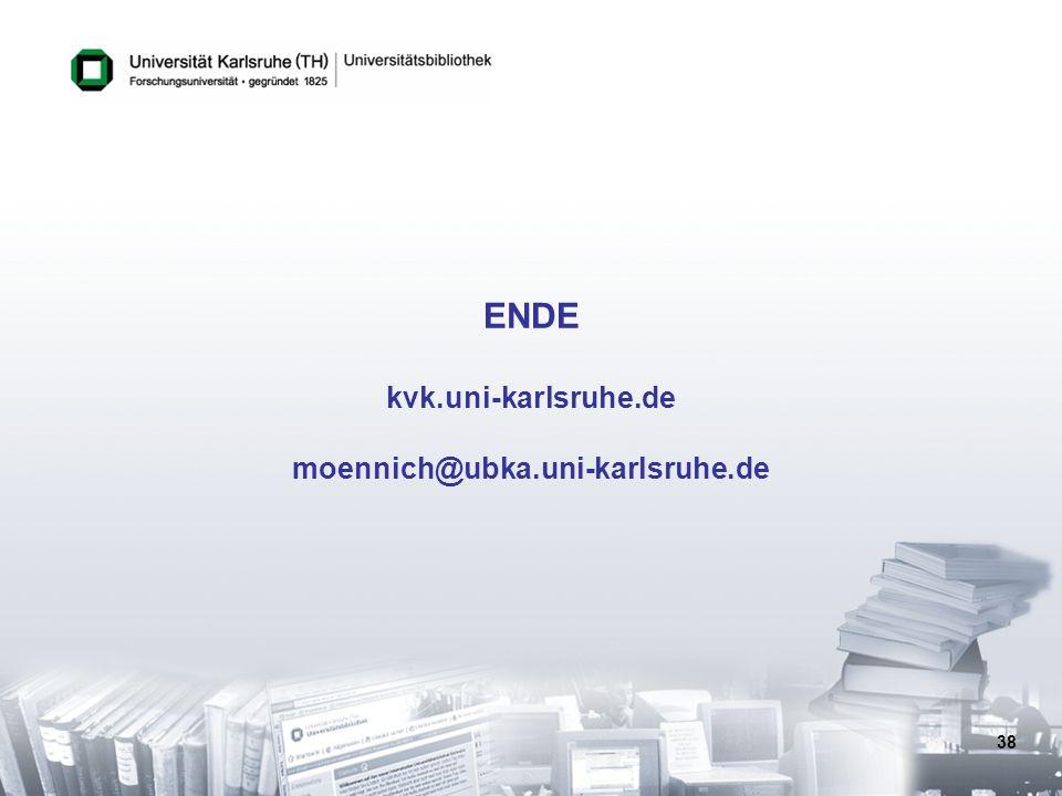 38 ENDE kvk.uni-karlsruhe.de moennich@ubka.uni-karlsruhe.de