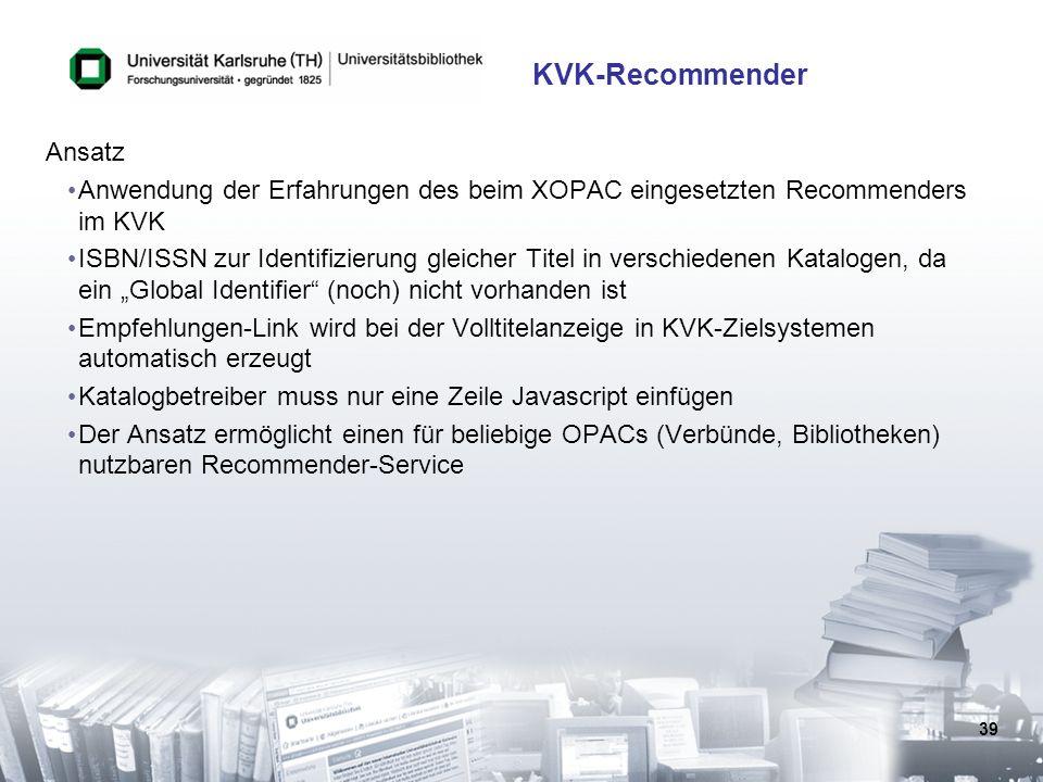 39 KVK-Recommender Ansatz Anwendung der Erfahrungen des beim XOPAC eingesetzten Recommenders im KVK ISBN/ISSN zur Identifizierung gleicher Titel in ve