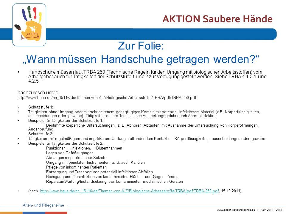 www.aktion-sauberehaende.de | ASH 2011 - 2013 Alten- und Pflegeheime Zur Folie: Wann müssen Handschuhe getragen werden.