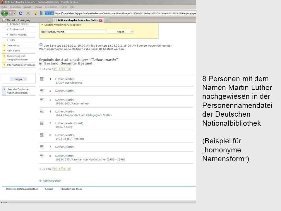 8 Personen mit dem Namen Martin Luther nachgewiesen in der Personennamendatei der Deutschen Nationalbibliothek (Beispiel für homonyme Namensform)