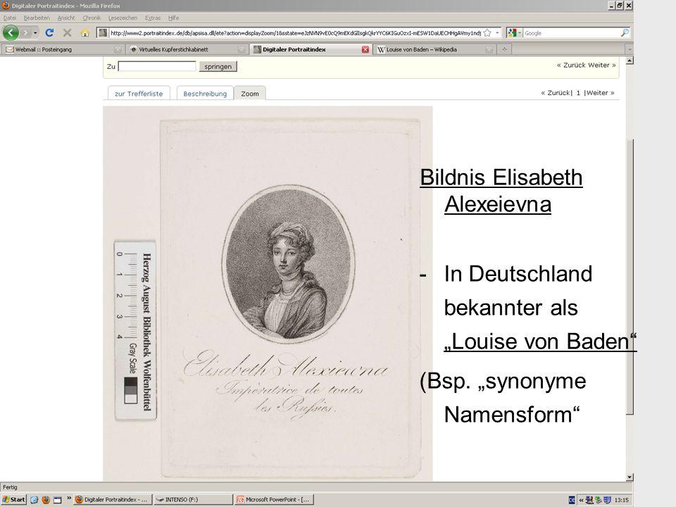 Bildnis Elisabeth Alexeievna -In Deutschland bekannter als Louise von Baden (Bsp. synonyme Namensform