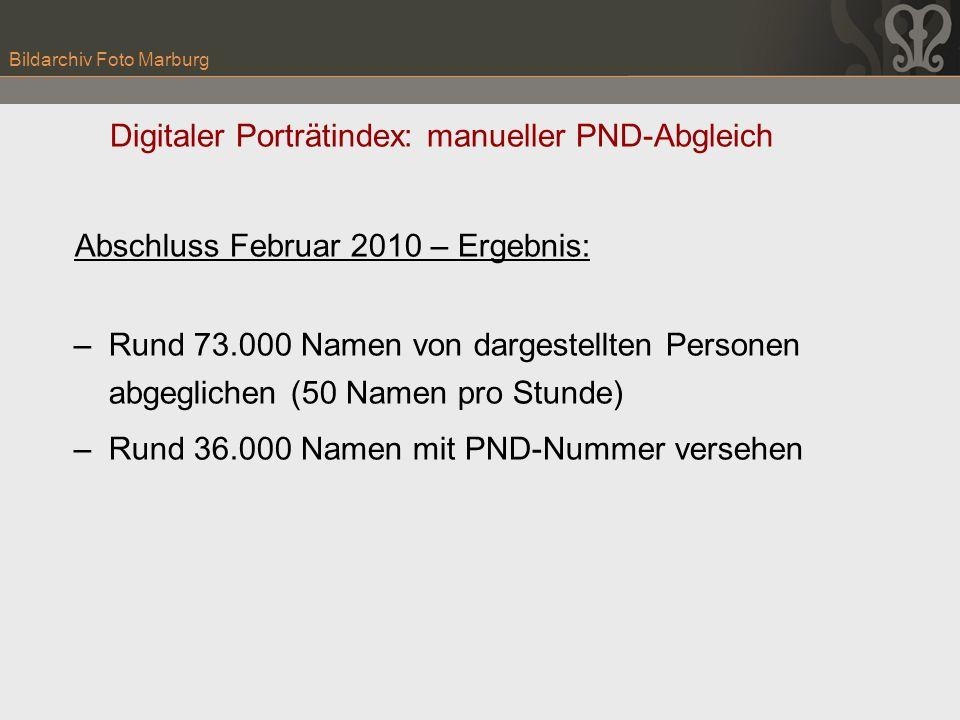 Bildarchiv Foto Marburg Digitaler Porträtindex: manueller PND-Abgleich Abschluss Februar 2010 – Ergebnis: –Rund 73.000 Namen von dargestellten Persone
