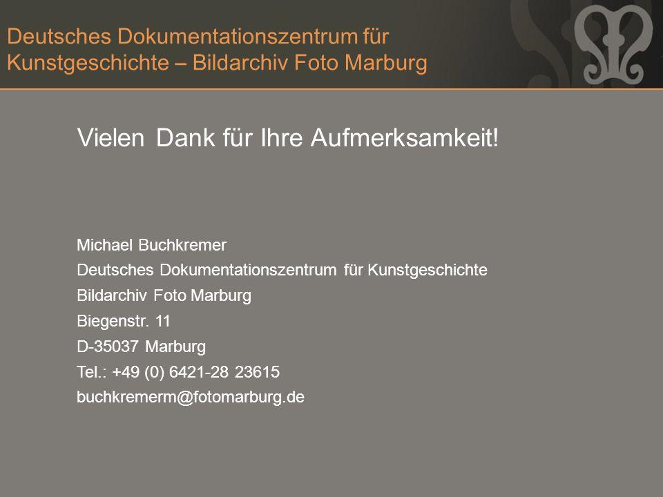 Deutsches Dokumentationszentrum für Kunstgeschichte – Bildarchiv Foto Marburg Vielen Dank für Ihre Aufmerksamkeit! Michael Buchkremer Deutsches Dokume