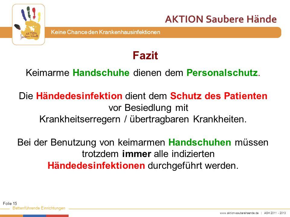 www.aktion-sauberehaende.de | ASH 2011 - 2013 Bettenführende Einrichtungen Keine Chance den Krankenhausinfektionen Keimarme Handschuhe dienen dem Pers