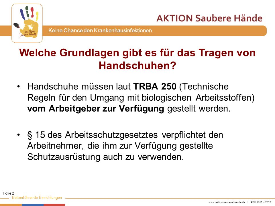 www.aktion-sauberehaende.de | ASH 2011 - 2013 Bettenführende Einrichtungen Keine Chance den Krankenhausinfektionen Handschuhe müssen laut TRBA 250 (Te