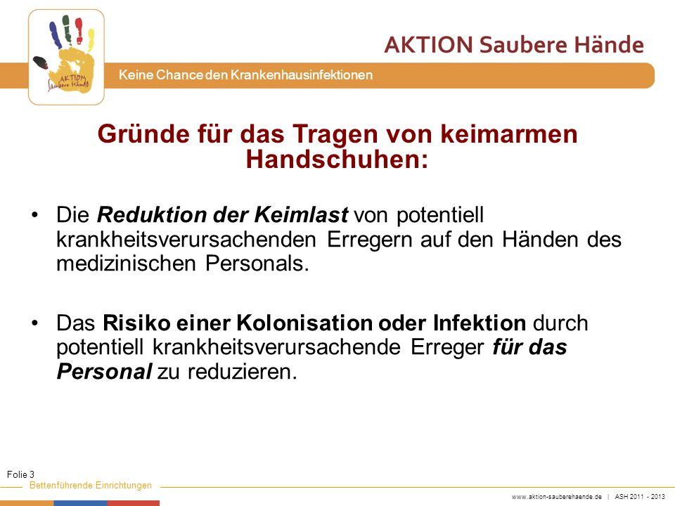 www.aktion-sauberehaende.de | ASH 2011 - 2013 Bettenführende Einrichtungen Keine Chance den Krankenhausinfektionen Kann das Tragen von keimarmen Handschuhen eine Händedesinfektion ersetzen.