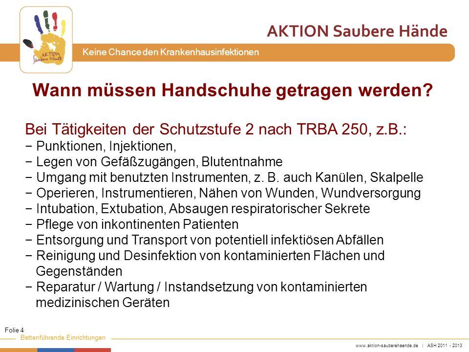 www.aktion-sauberehaende.de | ASH 2011 - 2013 Bettenführende Einrichtungen Keine Chance den Krankenhausinfektionen Der Gebrauch von Handschuhen ist in den Standard- maßnahmen und den Richtlinien zur Kontaktisolierung definiert.