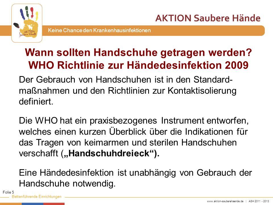 www.aktion-sauberehaende.de | ASH 2011 - 2013 Bettenführende Einrichtungen Keine Chance den Krankenhausinfektionen Der Gebrauch von Handschuhen ist in