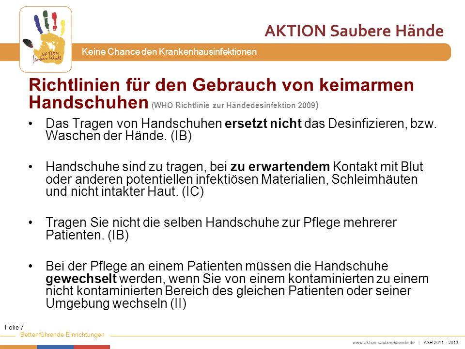 www.aktion-sauberehaende.de | ASH 2011 - 2013 Bettenführende Einrichtungen Keine Chance den Krankenhausinfektionen Welche Vorteile hat das Tragen von keimarmen Handschuhen.