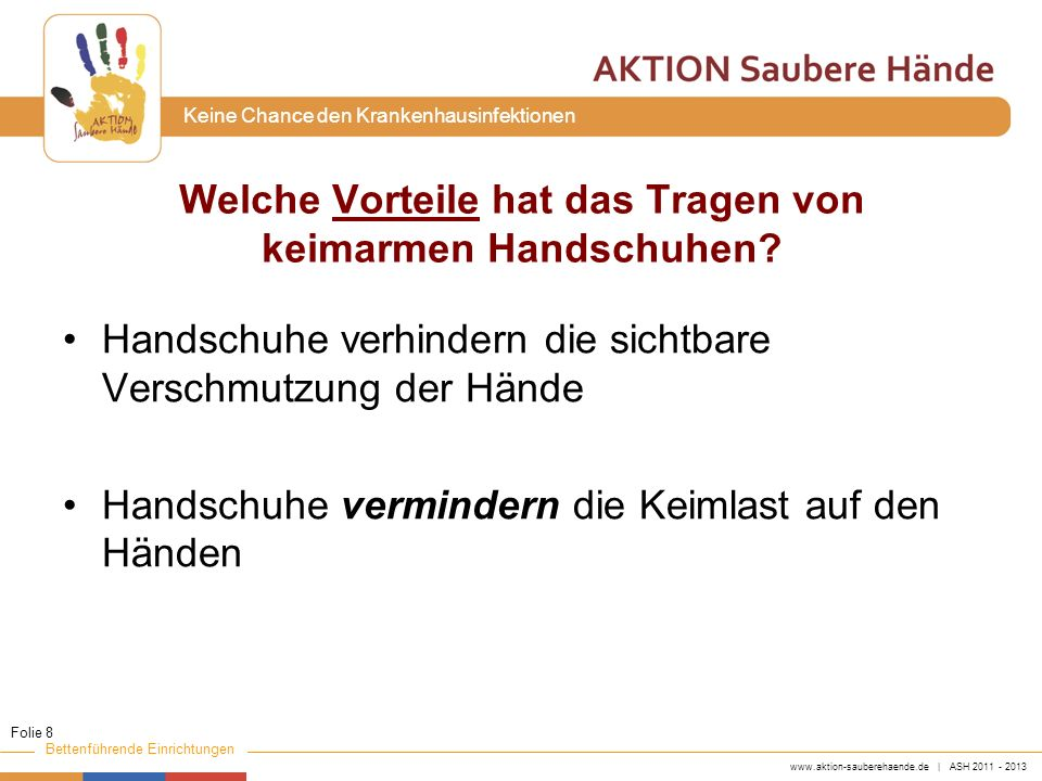 www.aktion-sauberehaende.de | ASH 2011 - 2013 Bettenführende Einrichtungen Keine Chance den Krankenhausinfektionen Welche Nachteile hat das Tragen von keimarmen Handschuhen.