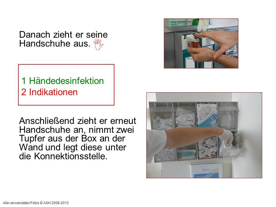 = Indikation Vor Patientenkontakt Indikation: Nach Patientenkontakt Danach zieht er seine Handschuhe aus. Anschließend zieht er erneut Handschuhe an,